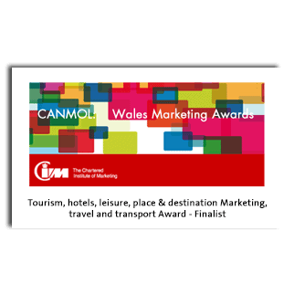 CIM Canmol: Wales Marketing Awards - 2013 Tourism, hotels, leisure, place & destination marketing, travel and transport Award - Finalist